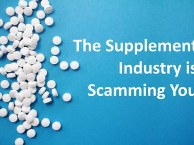 The Supplement Industry is (Mostly) Scamming You